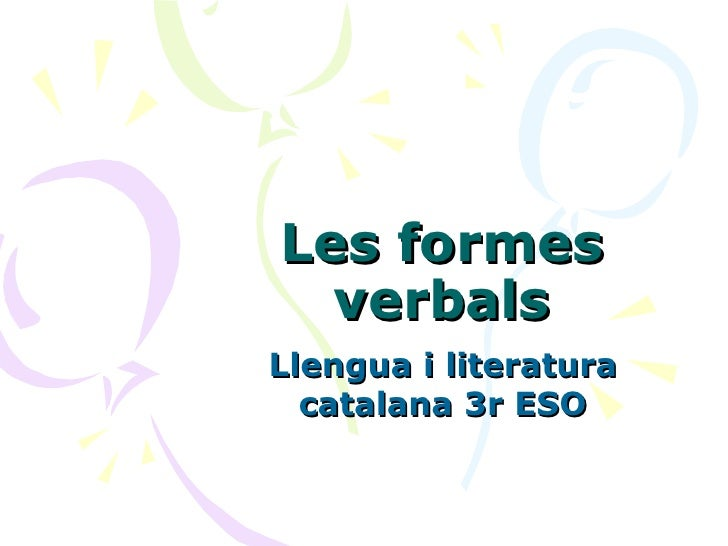Les formes verbals Llengua i literatura catalana 3r ESO