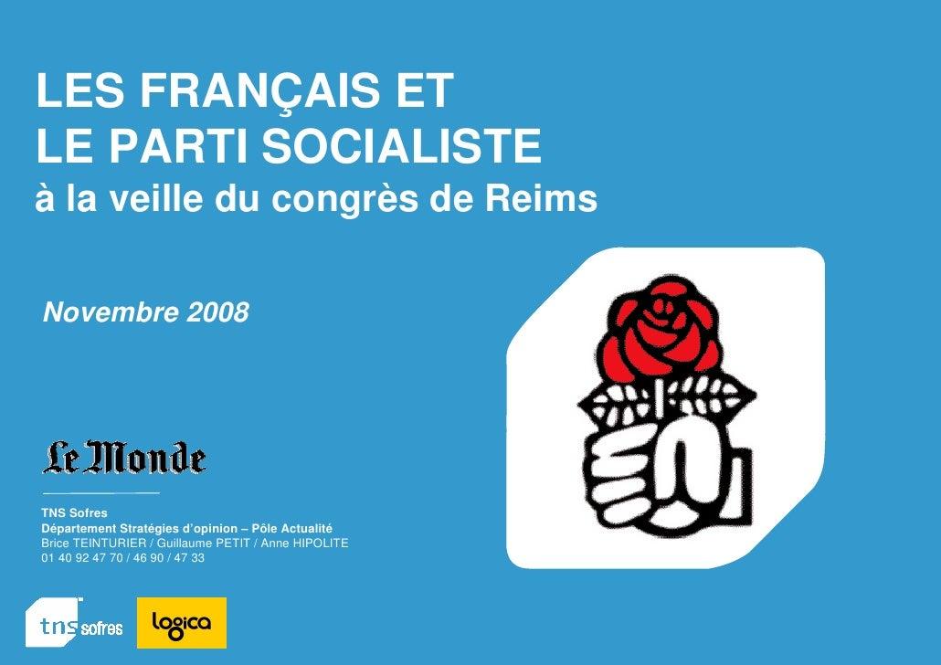 LES FRANÇAIS ET LE PARTI SOCIALISTE à la veille du congrès de Reims  Novembre 2008     TNS Sofres Département Stratégies d...