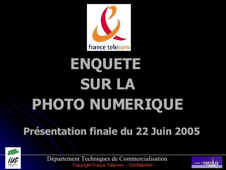Département Techniques de Commercialisation ENQUETE  SUR LA PHOTO NUMERIQUE Présentation finale du 22 Juin 2005  Copyright...