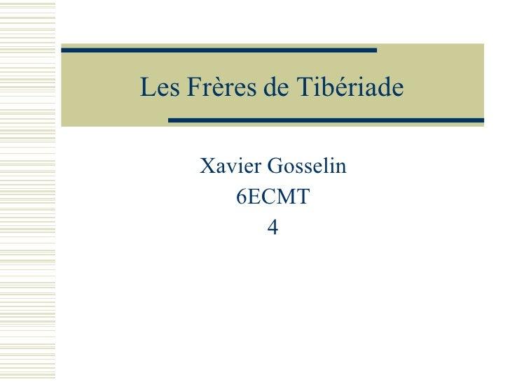 Les Frères de Tibériade Xavier Gosselin 6ECMT 4