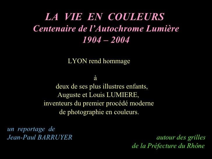 LA  VIE  EN  COULEURS  Centenaire de l'Autochrome Lumière 1904 – 2004 LYON rend hommage à deux de ses plus illustres enfan...