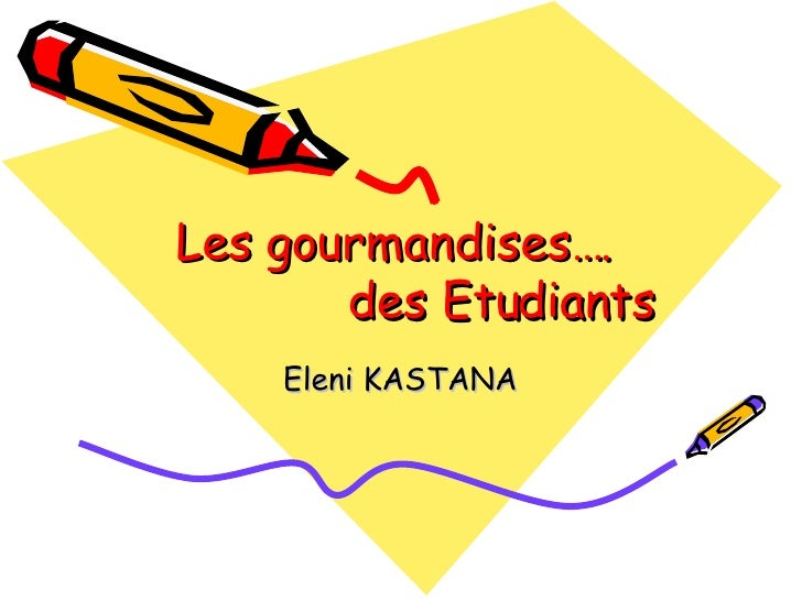 Les gourmandises….    des Etudiants Eleni KASTANA
