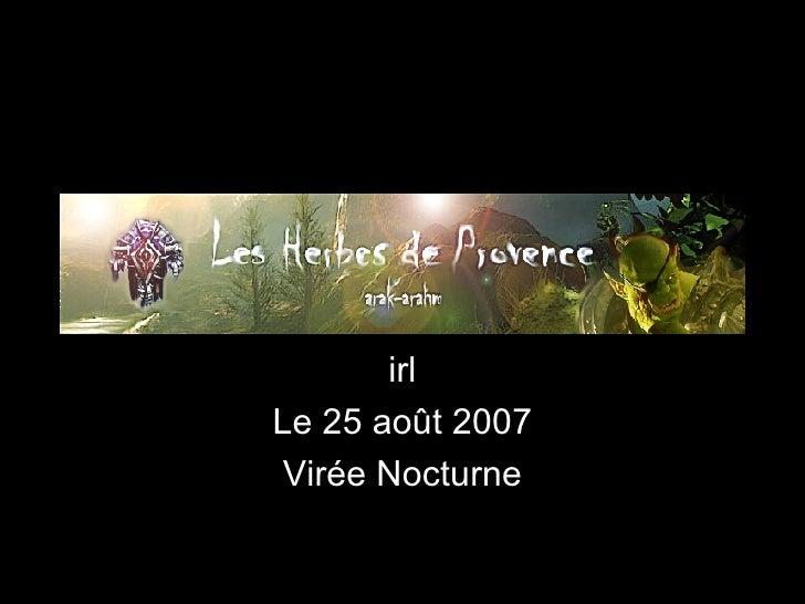 irl Le 25 août 2007 Virée Nocturne