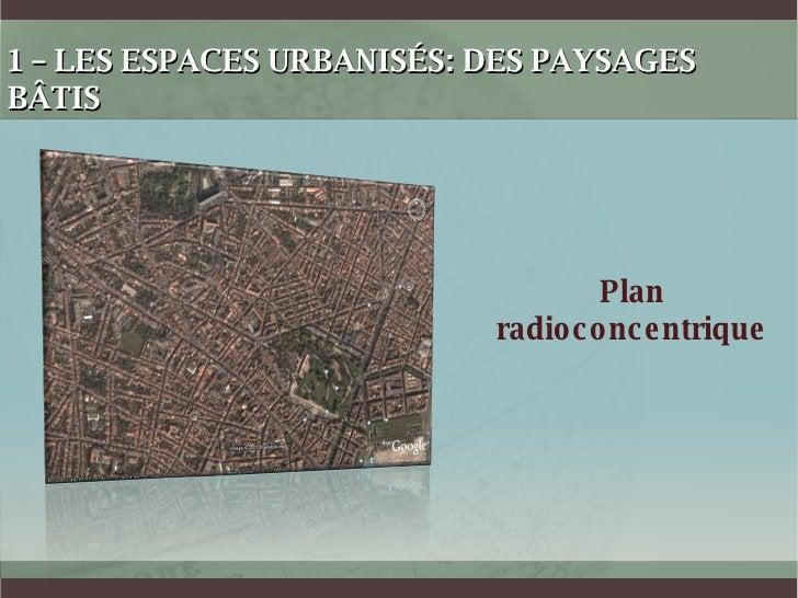 1 – LES ESPACES URBANISÉS: DES PAYSAGES BÂTIS Plan radioconcentrique