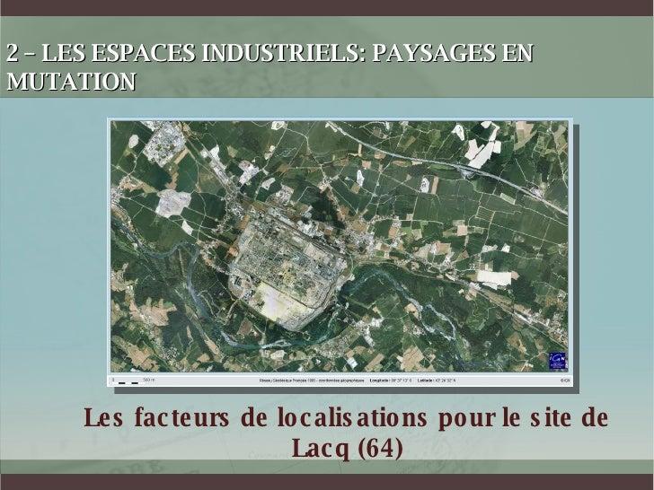 2 – LES ESPACES INDUSTRIELS: PAYSAGES EN MUTATION Les facteurs de localisations pour le site de Lacq (64)