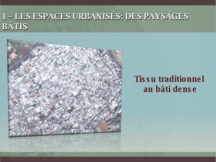 1 – LES ESPACES URBANISÉS: DES PAYSAGES BÂTIS Tissu traditionnel  au bâti dense