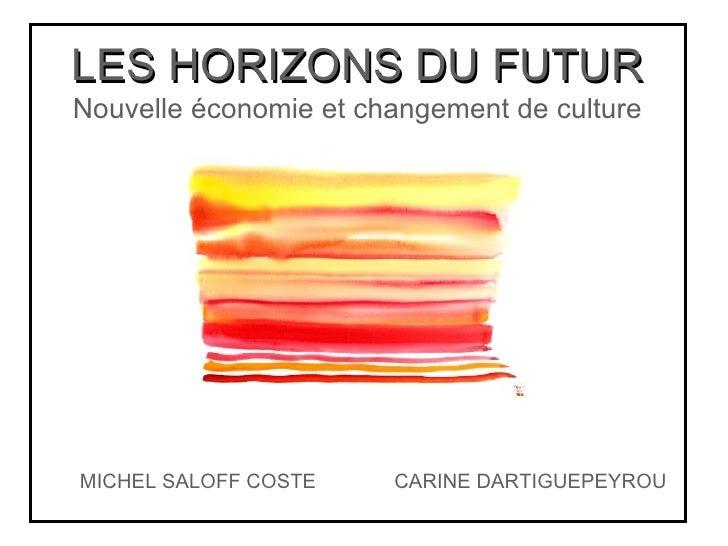 LES HORIZONS DU FUTUR Nouvelle économie et changement de culture MICHEL SALOFF COSTE  CARINE DARTIGUEPEYROU