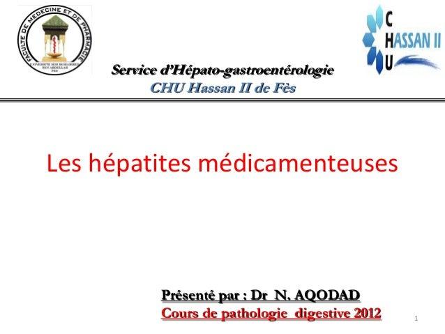 Service d'Hépato-gastroentérologie           CHU Hassan II de FèsLes hépatites médicamenteuses            Présenté par : D...