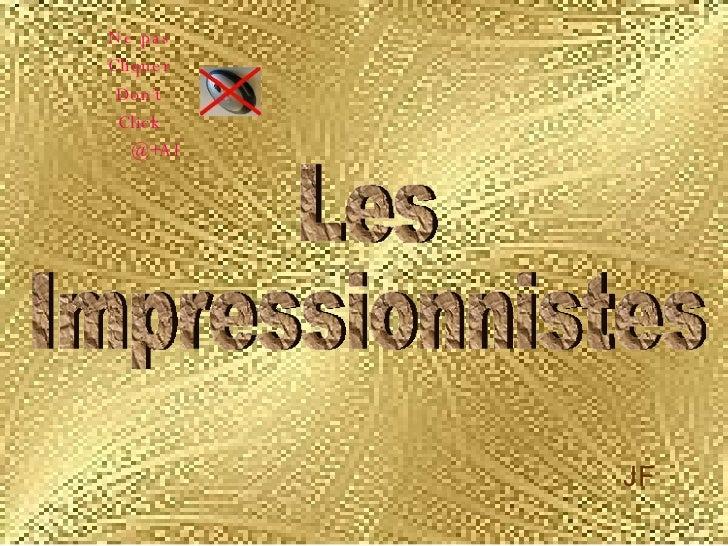 Les  Impressionnistes JF Ne pas Cliquer Don't Click   @+Al