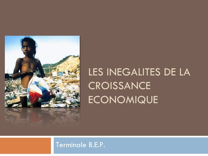 LES INEGALITES DE LA CROISSANCE ECONOMIQUE Terminale B.E.P.