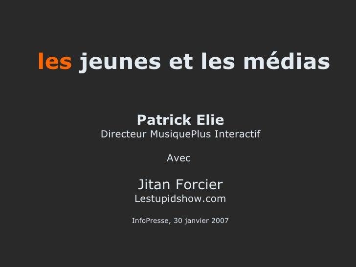 les  jeunes et les médias  Patrick Elie Directeur MusiquePlus Interactif Avec  Jitan Forcier Lestupidshow.com InfoPresse, ...