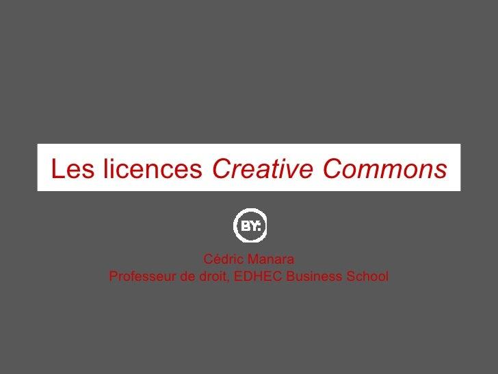 Les licences  Creative Commons Cédric Manara Professeur de droit, EDHEC Business School