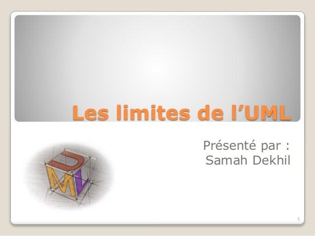 Les limites de l'UML Présenté par : Samah Dekhil 1