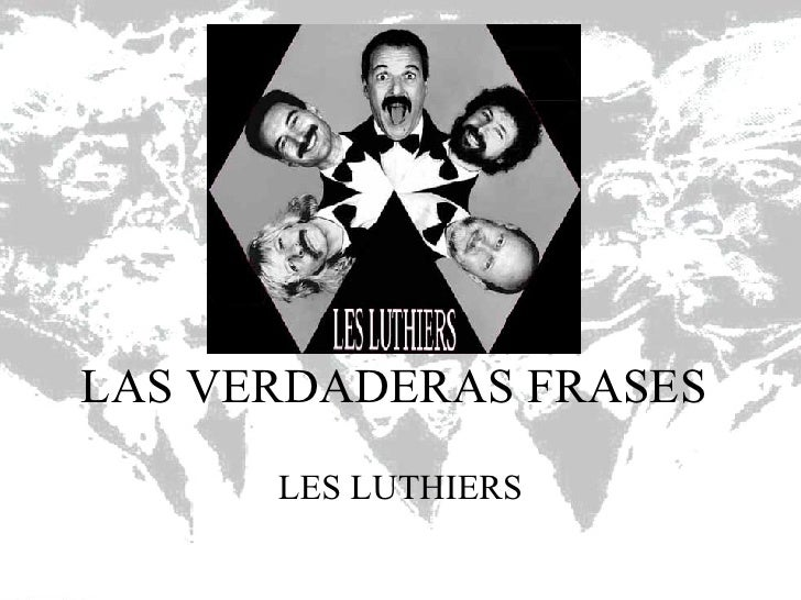 LAS VERDADERAS FRASES  LES LUTHIERS