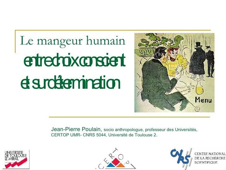 Le mangeur humain   entre choix conscient  et surdétermination  Jean-Pierre Poulain,  socio anthropologue, professeur des ...