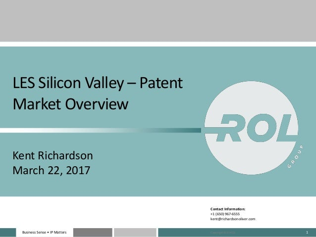 Business Sense • IP MattersBusiness Sense • IP Matters 1 LES Silicon Valley – Patent Market Overview Kent Richardson March...