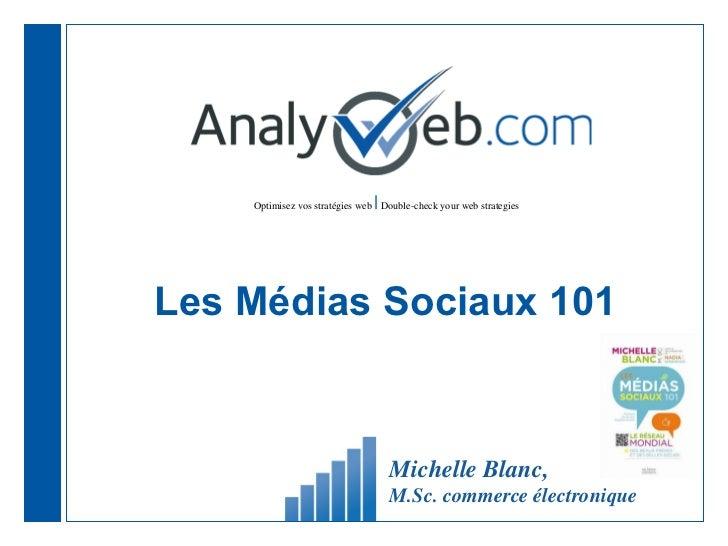Les Médias Sociaux 101 Michelle Blanc,  M.Sc. commerce électronique