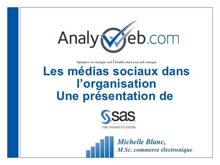 Les médias sociaux dans l ' organisation Une présentation de  Michelle Blanc,  M.Sc. commerce électronique