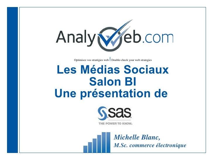 Les Médias Sociaux Salon BI Une présentation de  Michelle Blanc,  M.Sc. commerce électronique