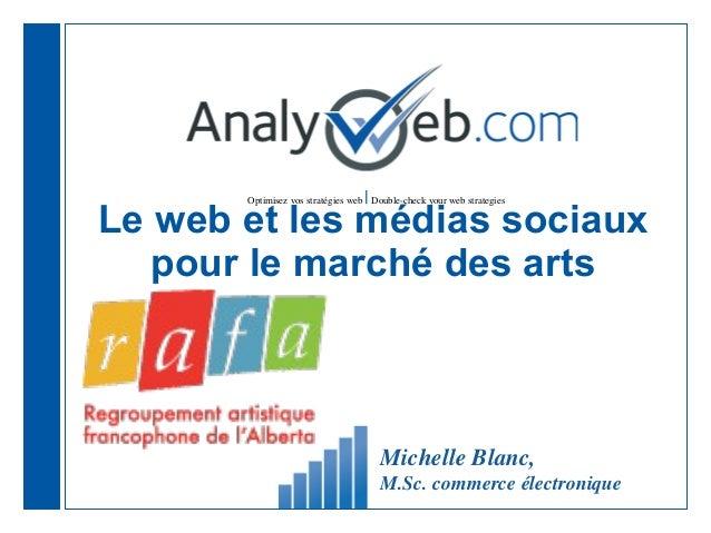 Optimisez vos stratégies web |Double-check your web strategies Le web et les médias sociaux pour le marché des arts Michel...