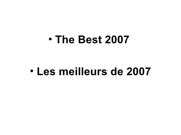 <ul><li>The Best 2007  </li></ul><ul><li>Les meilleurs de 2007 </li></ul>