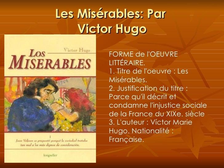 Les Mis é rables: Par  Victor Hugo FORME de l'OEUVRE LITTÉRAIRE. 1. Titre de l'oeuvre : Les Misérables. 2. Justification d...