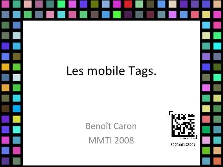 Les mobile Tags. Benoît Caron MMTI 2008
