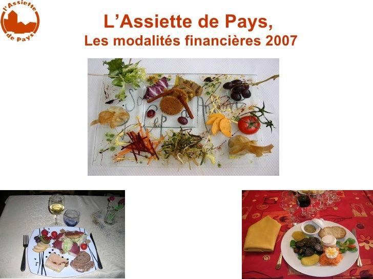 L'Assiette de Pays,  Les modalités financières 2007