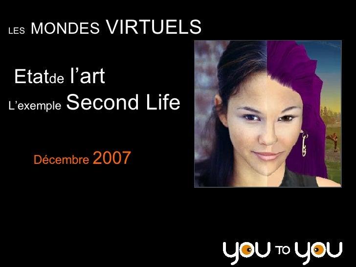 LES   MONDES  VIRTUELS Etat  de   l'art L'exemple   Second Life Décembre  2007