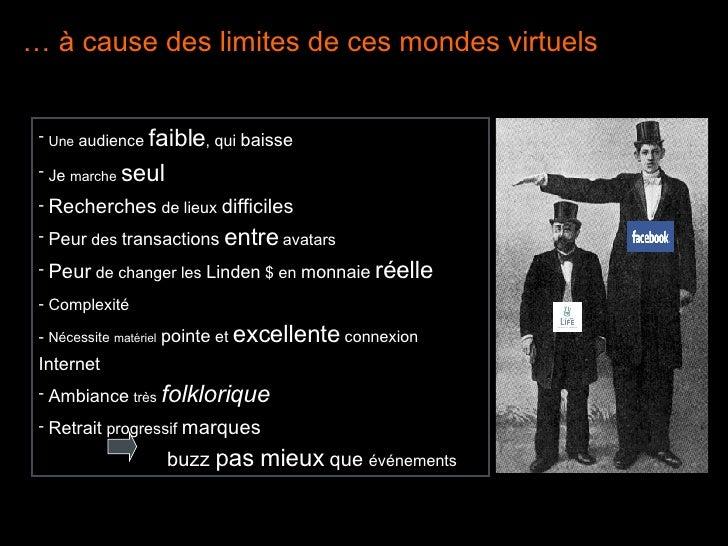 …  à cause des limites de ces mondes virtuels <ul><li>Une  audience  faible , qui  baisse </li></ul><ul><li>Je  marche   s...