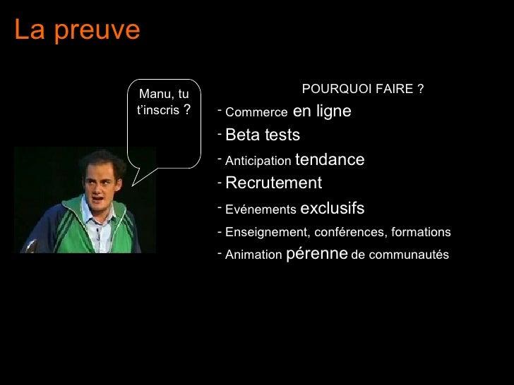 La preuve <ul><li>POURQUOI FAIRE ? </li></ul><ul><li>Commerce  en ligne   </li></ul><ul><li>Beta tests   </li></ul><ul><li...