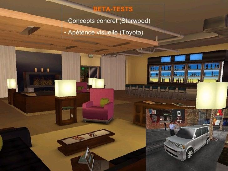 <ul><li>BETA-TESTS </li></ul><ul><li>Concepts concret (Starwood) </li></ul><ul><li>Apétence visuelle (Toyota) </li></ul>