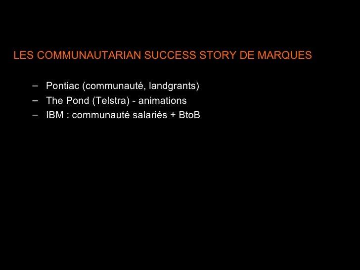 <ul><li>LES COMMUNAUTARIAN SUCCESS STORY DE MARQUES </li></ul><ul><ul><li>Pontiac (communauté, landgrants) </li></ul></ul>...