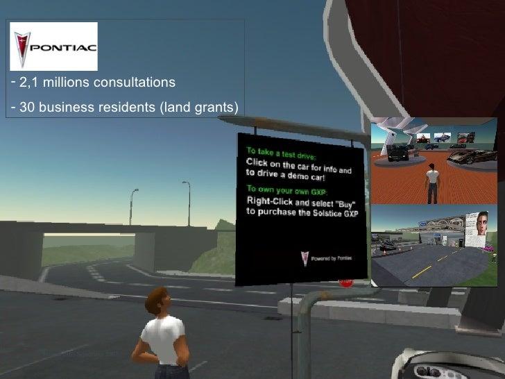 Second Life, September 2007 <ul><li>2,1 millions consultations </li></ul><ul><li>30 business residents (land grants) </li>...