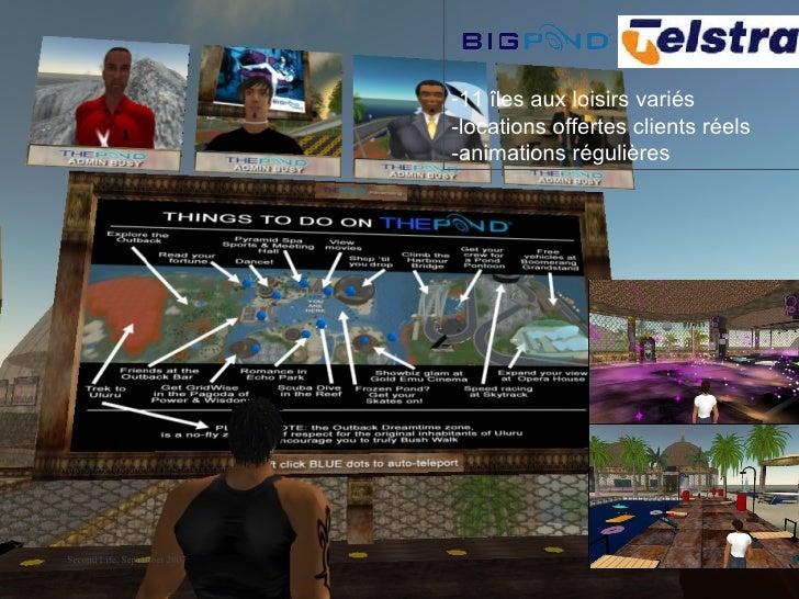Second Life, September 2007 <ul><li>11 îles aux loisirs variés -locations offertes clients réels -animations régulières </...