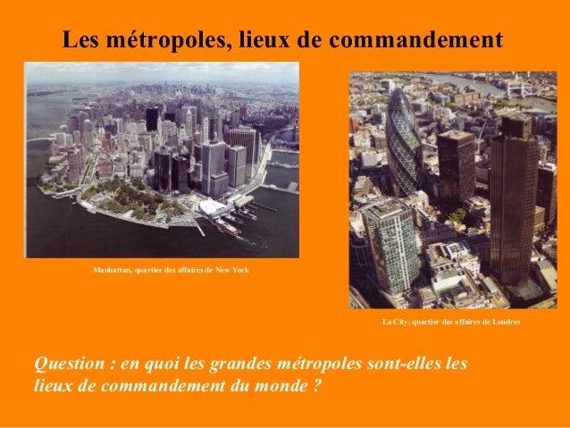 Les métropoles, lieux de commandement       Manhattan, quartier des affaires de New York                                  ...