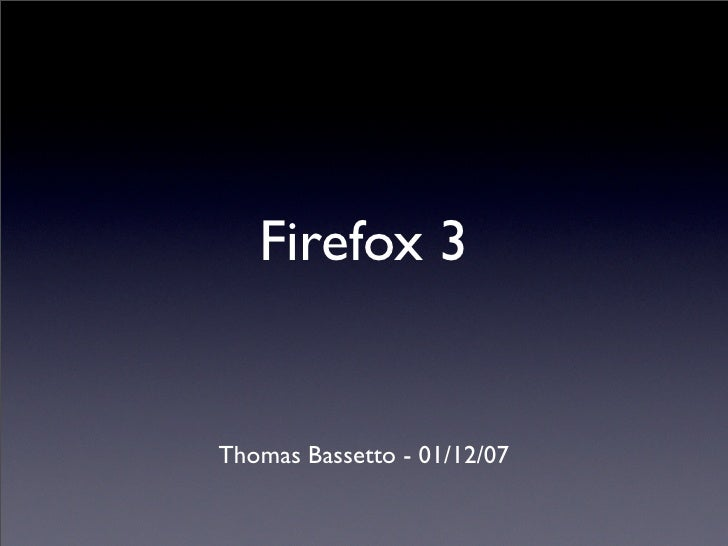 Firefox 3   Thomas Bassetto - 01/12/07
