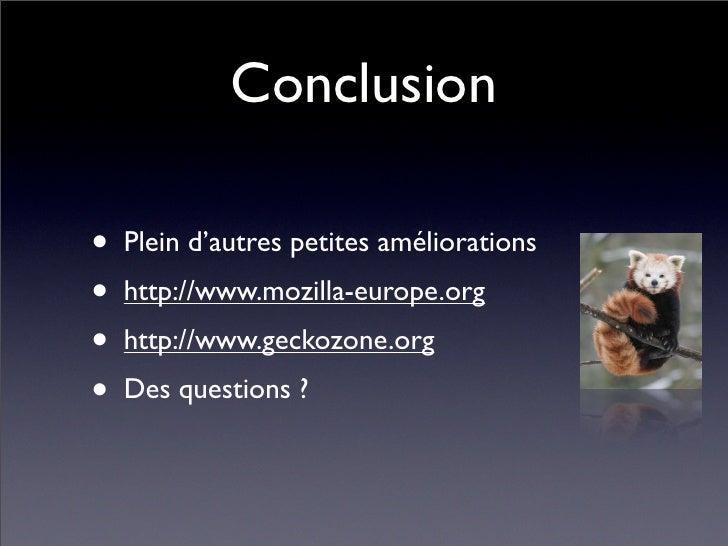 Conclusion  • Plein d'autres petites améliorations • http://www.mozilla-europe.org • http://www.geckozone.org • Des questi...