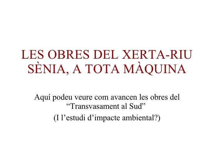 """LES OBRES DEL XERTA-RIU SÈNIA, A TOTA MÀQUINA Aquí podeu veure com avancen les obres del """"Transvasament al Sud""""  (I l'estu..."""