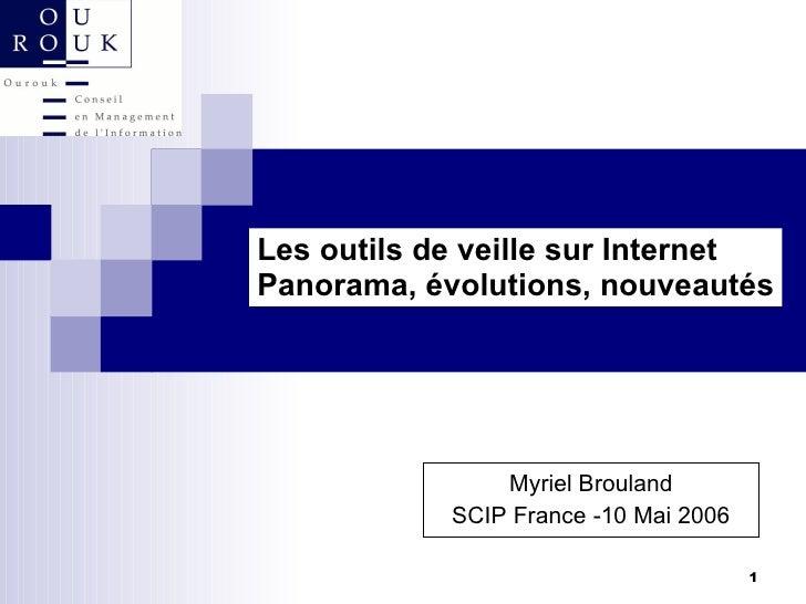 Les outils de veille sur Internet Panorama, évolutions, nouveautés Myriel Brouland SCIP France -10 Mai 2006