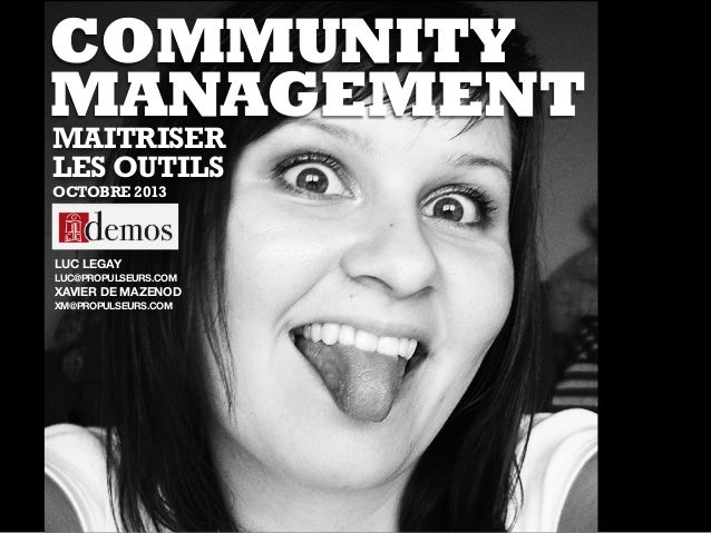 COMMUNITY MANAGEMENT MAITRISER LES OUTILS LUC LEGAY LUC@PROPULSEURS.COM XAVIER DE MAZENOD XM@PROPULSEURS.COM OCTOBRE 2013