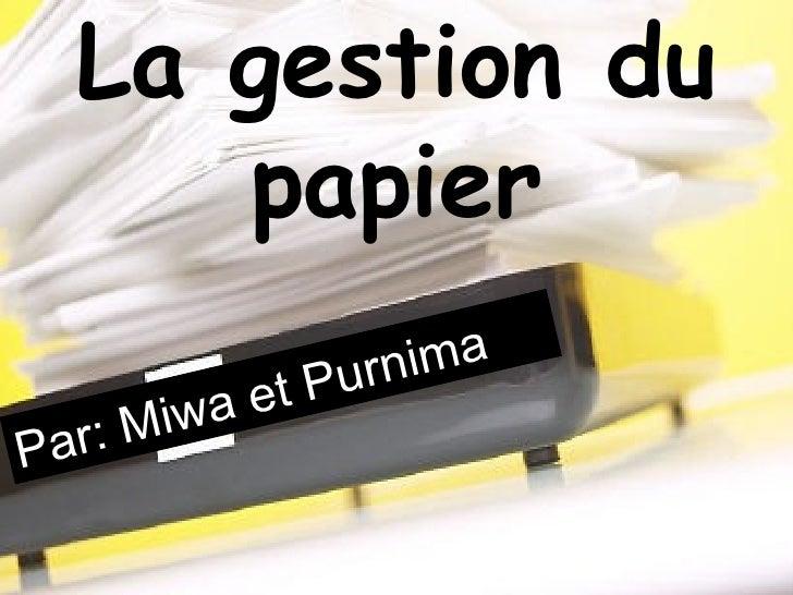 La  gestion  du  papier Par: Miwa et Purnima