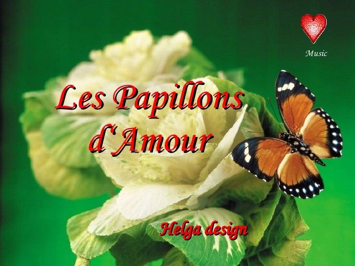 Les Papillons d'Amour Helga design Music