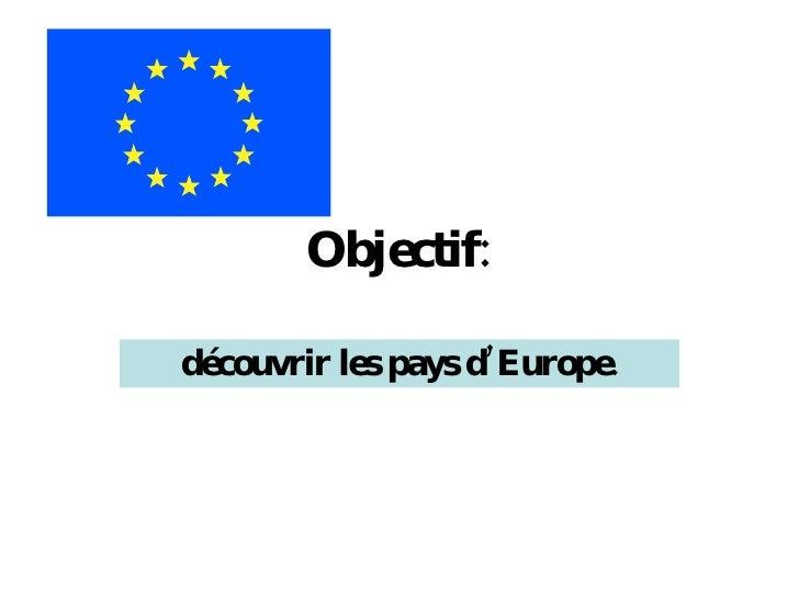 Objectif: d écouvrir les pays d'Europe.