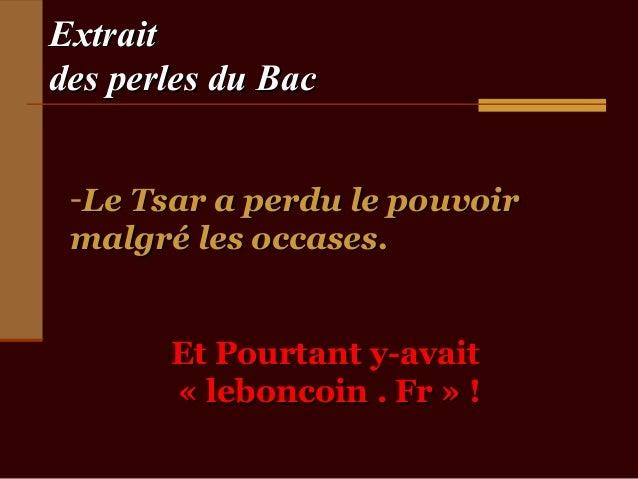Extraitdes perles du Bac -Le Tsar a perdu le pouvoir malgré les occases.       Et Pourtant y-avait       « leboncoin . Fr ...