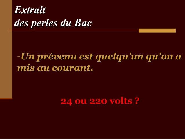 Extraitdes perles du Bac-Un prévenu est quelquun quon amis au courant.          24 ou 220 volts ?