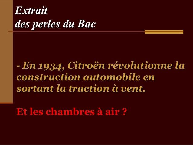 Extraitdes perles du Bac- En 1934, Citroën révolutionne laconstruction automobile ensortant la traction à vent.Et les cham...