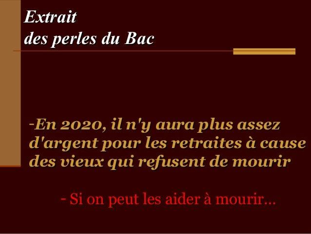 Extraitdes perles du Bac-En 2020, il ny aura plus assezdargent pour les retraites à causedes vieux qui refusent de mourir ...