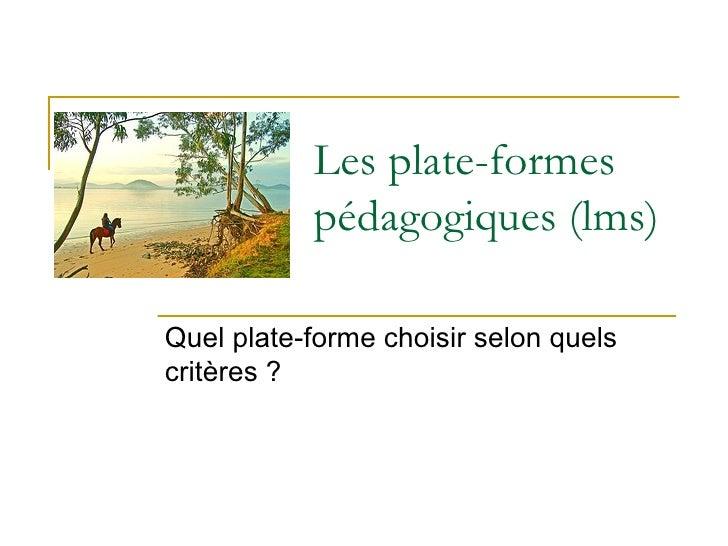 Les plate-formes pédagogiques (lms) Quel plate-forme choisir selon quels critères ?