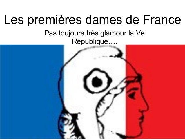 Les premières dames de France Pas toujours très glamour la Ve République….